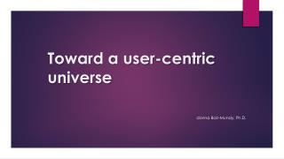 Toward a user-centric universe