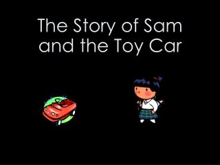The Story of Sam  and the Toy Car