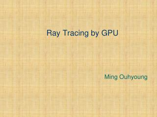 Ray Tracing by GPU