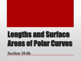 Lengths and Surface Areas of Polar Curves