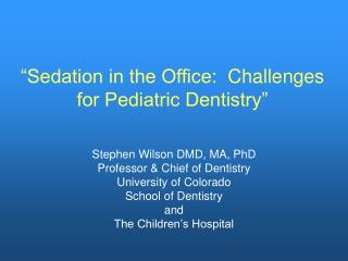 Sedation in the Office:  Challenges for Pediatric Dentistry