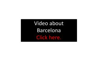 Video about Barcelona Click here.