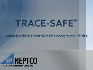 TRACE-SAFE ® Water Blocking Tracer Wire for underground utilities.