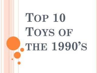 Top 10 Toys of the 1990's
