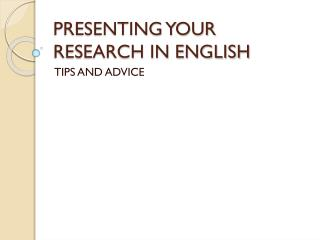 PRESENTING YOUR RESEARCH IN ENGLISH
