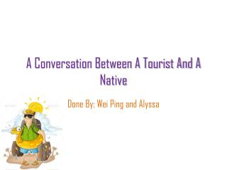 A Conversation Between A Tourist And A Native