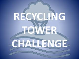 RECYCLING TOWER CHALLENGE