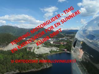 TOURING MOTORGLIDER - TMG  EN KATALYSATOR FOR EN SUNNERE KLUBB DRIFT