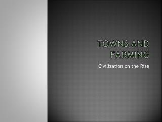 Towns and Farming