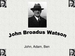 John, Adam, Ben