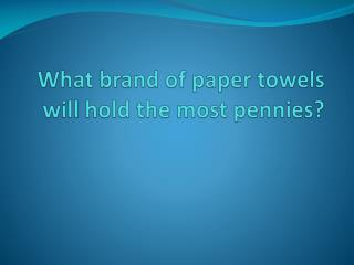 What brand of paper towels will hold the most pennies?