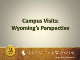 Campus Visits : Wyoming's Perspective