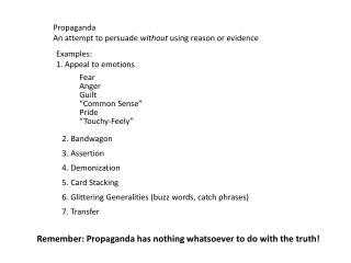 Propaganda An attempt to persuade  without using reason or evidence