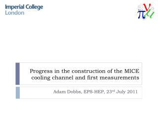 Progress in the construction of the  MICE  cooling channel and first measurements