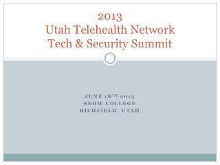 2013 Utah Telehealth Network Tech & Security Summit