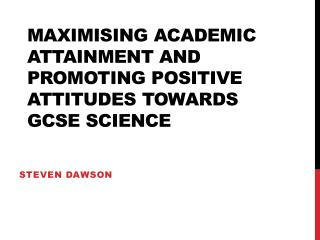 Maximising academic  attainment  and promoting positive  attitudes towards  GCSE Science