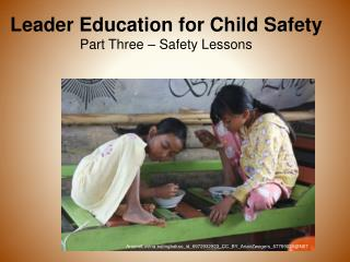 Leader Education for Child  S afety Part Three – Safety Lessons
