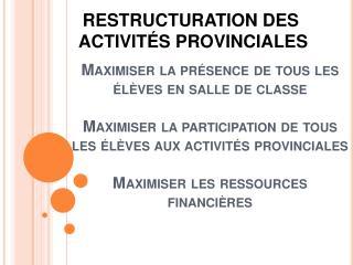 RESTRUCTURATION DES  ACTIVITÉS  PROVINCIALES