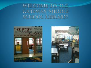 Welcome to the Gateway  Middle  School  Library !