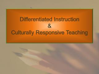 Differentiated  Instruction & Culturally Responsive  Teaching
