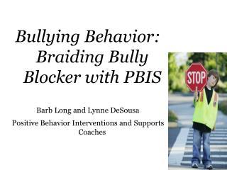 Bullying Behavior: Braiding Bully Blocker with PBIS Barb Long and Lynne DeSousa