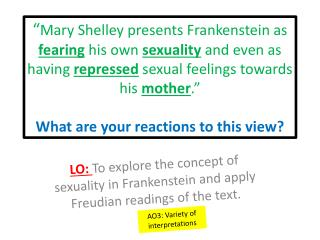 LO:  To explore the concept of sexuality in Frankenstein and apply Freudian readings of the text.