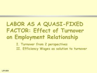 LABOR AS A QUASI-FIXED FACTOR: Effect of Turnover on Employment Relationship  I. Turnover from 2 perspectives  II. Effic