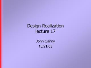 Design Realization  lecture 17