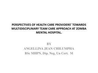 BY  ANGELLINA JEAN CHILUMPHA BSc  MHPN, Dip.  Nsg , Un Cert.  M