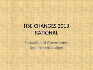 HSE CHANGES 2013 RATIONAL