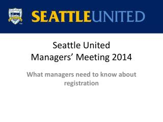 Seattle United  Managers' Meeting 2014