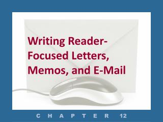 Writing Reader-Focused Letters, Memos, and E-Mail