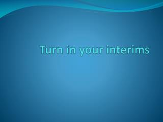 Turn in your interims