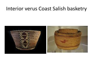 Interior  verus  Coast Salish basketry