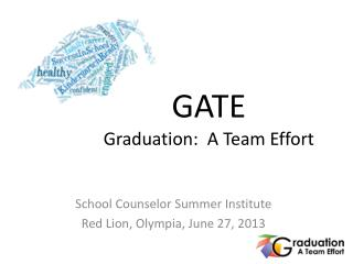 GATE                 Graduation:  A Team Effort
