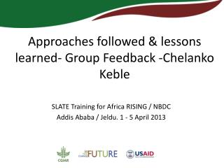 Approaches followed & lessons  learned- Group  Feedback  - Chelanko  Keble