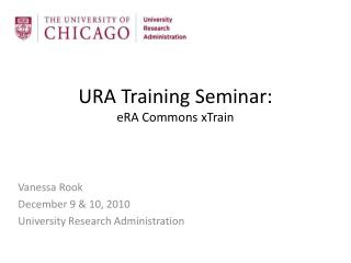 URA Training Seminar:  eRA  Commons  xTrain