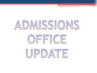 ADMISSIONS OFFICE UPDATE