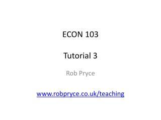 ECON 103 Tutorial 3