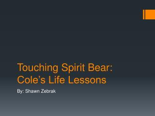 Touching Spirit Bear: Cole�s Life Lessons