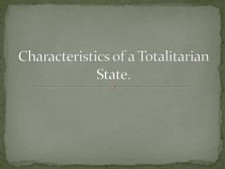 Characteristics of a Totalitarian State.
