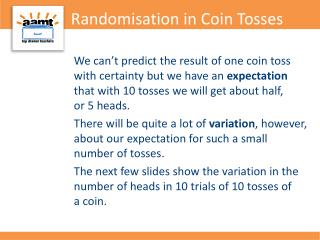 Randomisation  in Coin Tosses
