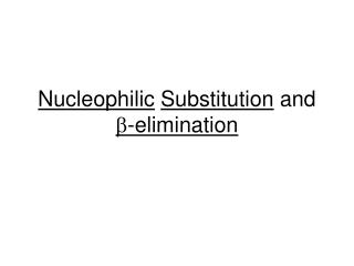 Nucleophilic Substitution and b-elimination