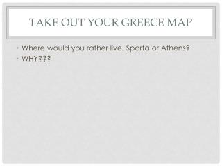 Take out your  greece  map