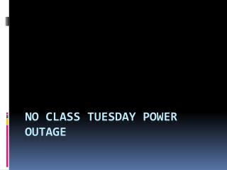 No Class Tuesday Power Outage