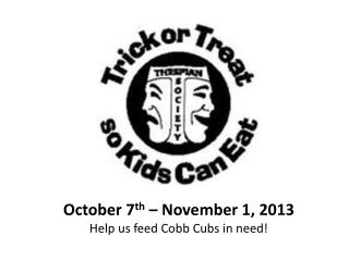 October 7 th  – November 1, 2013 Help us feed Cobb Cubs in need!
