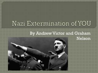 Nazi Extermination of  YOU