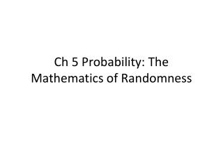 Ch 5 Probability: The Mathematics of Randomness