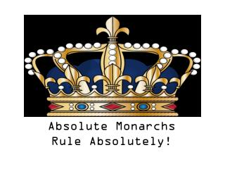 Absolute Monarchs Rule Absolutely!
