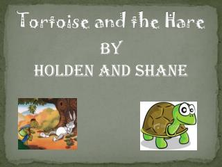 T ortoise and the Hare